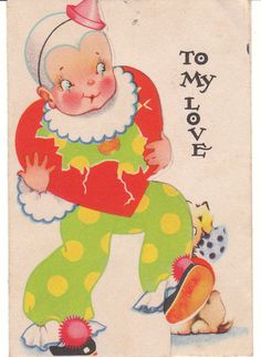 """Carrington vintage Valentine featuring a clown. """"To My Love - Looking through a broken heart which soon will be quite fine if you will only act the part of a clown's Valentine. Vintage Valentine Cards, Vintage Greeting Cards, Vintage Holiday, Valentine Day Cards, Vintage Postcards, Vintage Images, Holiday Cards, Valentine Ideas, Vintage Items"""