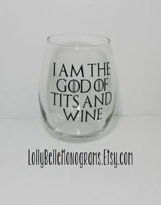 I am the god of tits and wine, stemless wine glass