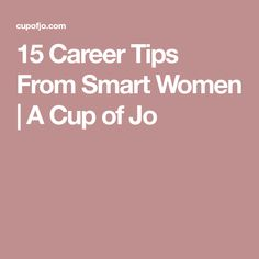 15 Career Tips From Smart Women | A Cup of Jo