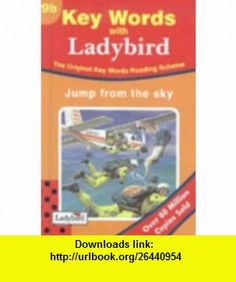 Jump from the Sky (Key Words Reading Scheme) (No.9) (9780721405452) William Murray , ISBN-10: 0721405452  , ISBN-13: 978-0721405452 ,  , tutorials , pdf , ebook , torrent , downloads , rapidshare , filesonic , hotfile , megaupload , fileserve