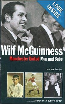 Manchester United - Man and Babe: Wilf McGuinness, Ivan Ponting, Sir Bobby Charlton: 9781848185036: Amazon.com: Books