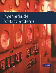 INGENIERÍA DE CONTROL MODERNA Autor: Katsuhiko Ogata   Editorial: Pearson  Edición: 5 ISBN: 9788483226605 ISBN ebook: 9788483229552 Páginas: 904 Área: Arquitectura e Ingeniería Sección: Máquinas, Mecanismos y Automática