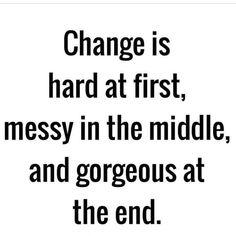 It's a beautiful thing... embrace it! #change