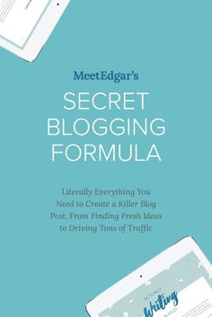 Meet Edgar's Secret Blogging Formula - Literally Everything You Need to Create a Killer Blog Post, From Finding Fresh Ideas to Driving Tons of Traffic