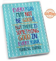 There is something good in EVERY run - keep track of all of your runs with this Running Journal.