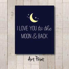 Hey, I found this really awesome Etsy listing at https://www.etsy.com/listing/209642872/i-love-you-to-the-moon-back-art-print