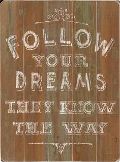 Follow Your Dreams ~ They Know The Way