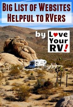 Big List of Helpful Links for RVing by the Love Your RV blog - http://www.loveyourrv.com *UPDATED* FEB 2018, added many more useful links, up to 37 now. Cheers! Ray