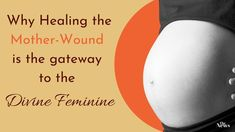 Why healing the Mother-wound is the gateway to the Divine Feminine