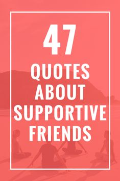 47 Quotes About Supportive Friends