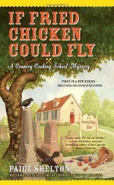If Fried Chicken Could Fly (Country Cooking School Mystery) by Paige Shelton, http://www.amazon.com/dp/0425245853/ref=cm_sw_r_pi_dp_403Gpb0SZ1WVX
