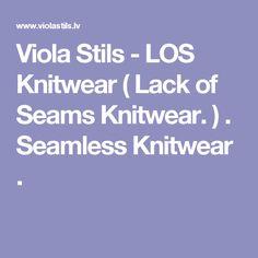 Viola Stils - LOS Knitwear  ( Lack of Seams Knitwear. ) . Seamless Knitwear  .
