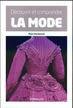 Découvrir et comprendre la mode, Mairi Mackenzie, éd. Eyrolles