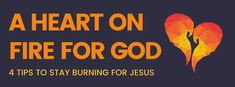 A Heart On Fire For God: 4 Tips To Stay Burning For Jesus | Dude Disciple Best Encouraging Quotes, Seek The Lord, Feeling Hungry, Fire Heart, The Day Will Come, Daily Bible, Secret Places, That One Friend, Normal Life