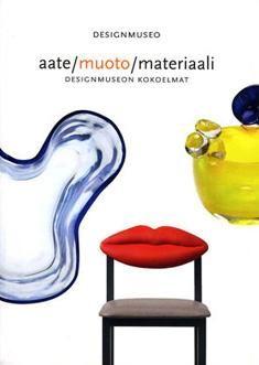 Aate, muoto, materiaali : Designmuseon kokoelmat / toimitus, kirjoittajat: Helena Leppänen, Aila Svenskberg, Leena Svinhufvud, Merja Vilhunen