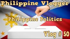 Philippine Politics video- Philippine Vlogger -vlog#50
