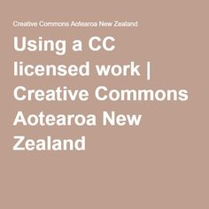 Using a CC licensed work | Creative Commons Aotearoa New Zealand