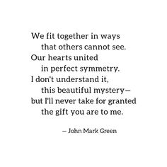 This would be a beautiful wedding vow. We fit together in ways that others cannot see. Love poem by John Mark Green - author of Taste the Wild Wonder - Poem Quotes, True Quotes, Words Quotes, Sayings, Qoutes, Cute Girlfriend Quotes, Boyfriend Quotes, Poems For Your Boyfriend, Romantic Quotes For Boyfriend