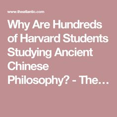 Why Are Hundreds of Harvard Students Studying Ancient Chinese Philosophy? - The…