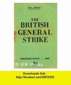 The British General Strike Tom Brown ,   ,  , ASIN: B0028GCTQM , tutorials , pdf , ebook , torrent , downloads , rapidshare , filesonic , hotfile , megaupload , fileserve