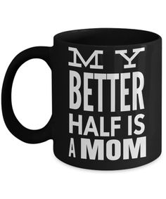Funny Coffee Mugs For Mom -best Mom Mugs Coffee - Mom Coffee Mug-cheap Gift Ideas For Mom - Funny Gifts For Mom - Birthday Gift Mom - Mugs For Mom - My Better Half is a Mom Black Mug