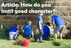 This article examines why we should instil good character into children and how it can be done.