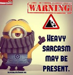 Heavy Sarcasm May Be Present minion minions minion quotes funny minion quotes minion quotes and sayings