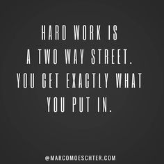 Hard work is a two way street. You get exactly what you put in. If you want to have success you have to put in the hard work. There are not shortcuts or easy buttons. Want more motivational content? Follow my friend @Motivation_billionaire.