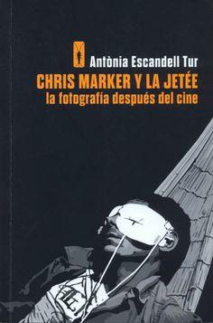 Chris Marker y la Jetée: la fotografía después del cine / Antónia Escandell Tur