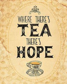 """Where there's tea, there's hope."" - Arthur Pinero"