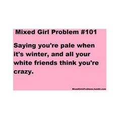 @Shelby Brunner @Nicole Burr This reminded me of our convos! lol Mixed Girl Problems, Black Girl Problems, Pale People, Mixed People, Mixed Girls, Mixed Babies, Girl Struggles, Mixed Chicks, Curly Hair Problems