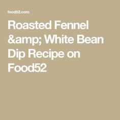Roasted Fennel & White Bean Dip Recipe on Food52