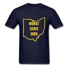 Ohio = Worst State Ever T-Shirt   Rival Tees