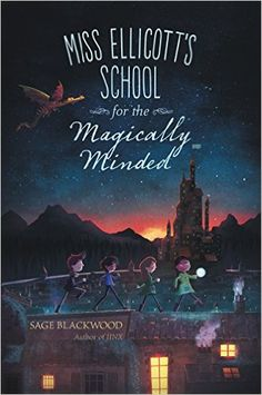 Miss Ellicott's School for the Magically Minded: Sage Blackwood. Chantel would much rather focus on her magic than on curtsying, which is why she often finds herself in trouble at Miss Ellicott's School for Magical Maidens. When Miss Ellicott mysteriously disappears along with all the other sorceresses in the city, it is up to Chantel and her friends to save the Kingdom. #MedinaLibrary #SageBlackwood #NewChapterBooks2017