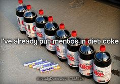 Mentos in diet coke: Check! (also tried seltzer. didn't work as well.)
