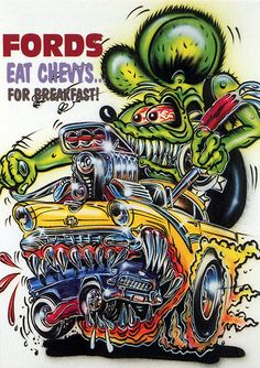 Rat Fink Ed Big Daddy Roth - Fords Eat Chevys for Breakfast