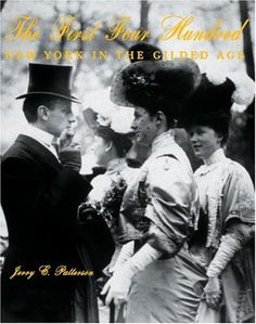 First Four Hundred : New York and the Gilded Age by Jerry E. Patterson. $46.52. Publisher: Rizzoli; 1St Edition edition (December 15, 2000). Author: Jerry E. Patterson. 247 pages
