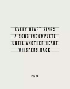 Plato | Looking for quotes to use as writing prompts for Comp I, I came across this amazingly romantic quote from Plato. What do you think, my love? We've been singing and whispering to each other for years now. So, how is our heart song?