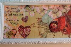 LOVE QUOTE- COLLAGE Art - Upcycled Picture Frame -Hand Decorated Frame - Butterfly, flowers, hearts Framed Quotes, Art Quotes, Love Quotes, Quote Art, Quote Collage, Collage Art, Butterfly Frame, Butterfly Flowers, Finding True Love