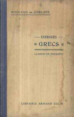 Exercices grecs : (classe de première) / ouvrage composé sous la direction de Henri Goelzer - Paris : Armand Colin, 1928