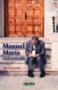 Título Manuel María reencontrado Autor Lois García, Xosé Publicación Noia, A Coruña Toxosoutos 2015  SIGNATURA: L7A-1157 http://kmelot.biblioteca.udc.es/record=b1538956~S1*gag