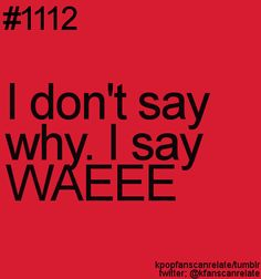 Learning Korean, I say this ALL THE TIME and no one ever understands. :)