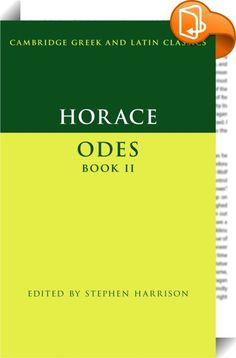 Horace: Odes: Book II    :  Horace s Odes remain among the most widely read works of classical literature. This volume constitutes the first substantial commentary for a generation on this book  and presents Horace s poems for a new cohort of modern students and scholars. The introduction focusses on the particular features of this poetic book and its place in Horace s poetic career and in the literary environment of its particular time in the 20s BCE. The text and commentary both look...
