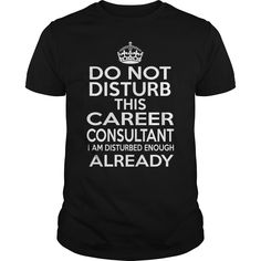 CAREER CONSULTANT Do Not Disturb I Am Disturbed Enough Already T-Shirts, Hoodies. Get It Now ==> https://www.sunfrog.com/LifeStyle/CAREER-CONSULTANT--DISTURB-T4-Black-Guys.html?id=41382