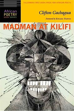 """Read """"Madman at Kilifi"""" by Clifton Gachagua available from Rakuten Kobo. Clifton Gachagua's collection Madman at Kilifi, winner of the Sillerman First Book Prize for African Poets, concerns its. 100 Best Books, Good Books, My Books, African Literature, African Diaspora, Poetry Books, Mad Men, Book Series, Nonfiction"""