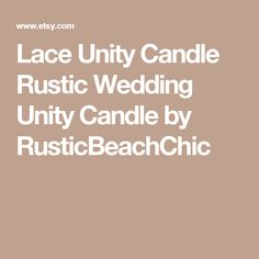 Lace Unity Candle Rustic Wedding Unity Candle by RusticBeachChic