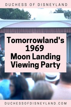 Tomorrowland's 1969 Moon Landing Viewing Party Disneyland Tomorrowland, Disneyland History, Apollo 11 Moon Landing, Party, Parties
