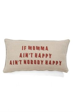 'If Momma Ain't Happy, Ain't Nobody Happy' Pillow. For the queen of the household.