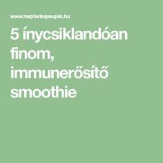 5 ínycsiklandóan finom, immunerősítő smoothie