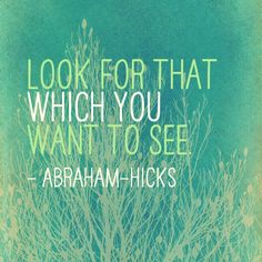Look for that which you want to see... What do you want to see!!! It is that which i would like to see now, but i cannot find it..but where did it go, i will still look to see where it went.. I'll believe it when i see it again ok